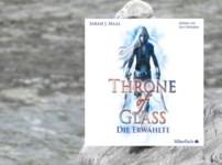 """""""Throne of Glass: Die Erwählte"""" hat von Anfang bis Ende gefesselt !! Was für eine faszinierende Welt !!"""